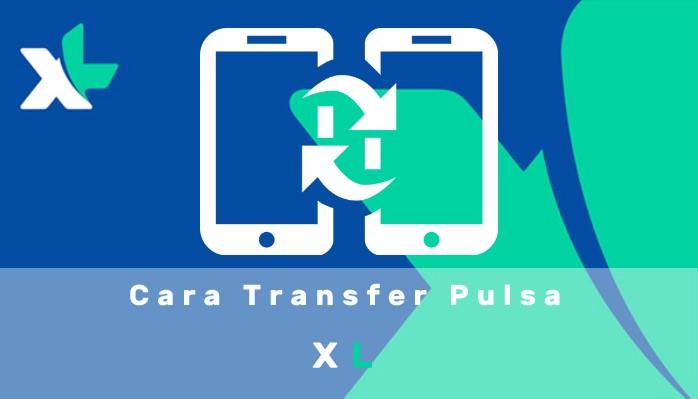 Cara Transfer Pulsa XL Ke Sesama dan Operator Lain