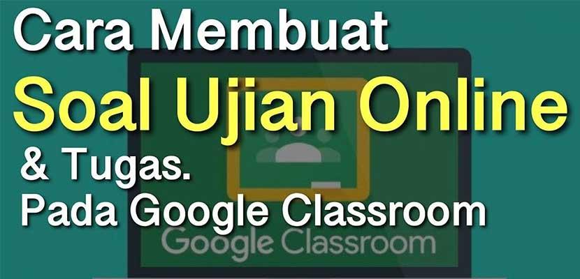 Cara Membuat Soal di Google Classroom Sebagai Guru