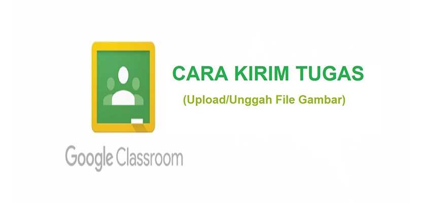 Cara Mengirim Tugas di Google Classroom Lewat HP Sebagai Siswa