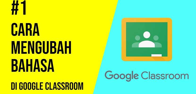 Cara Mengubah Bahasa di Aplikasi Google Classroom Terlengkap