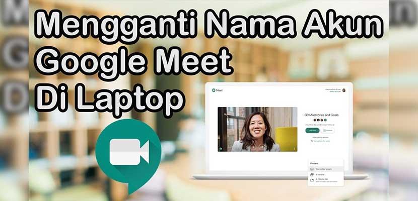 Begini Cara Mengganti Nama di Google Meet Lewat Laptop