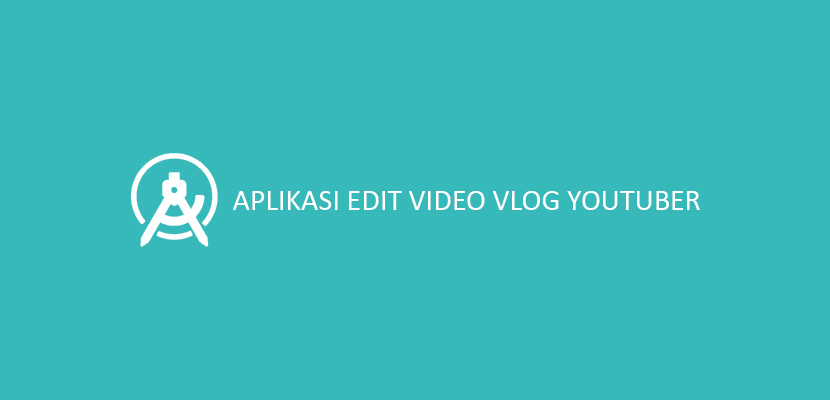 Aplikasi Edit Video Vlog YouTuber