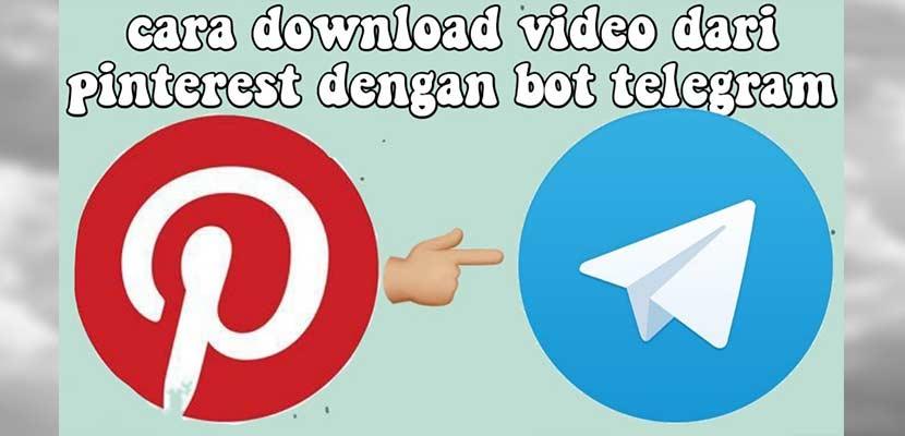Begini Cara Download Video Pinterest Dari Telegram Gratis 100