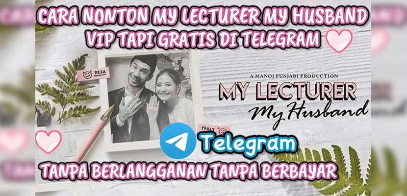 Cara Nonton My Lecture Husband di Telegram 100 Gratis Aman