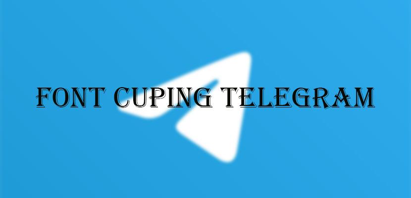 Font Cuping Telegram Cara Menggunakan di PC Smartphone