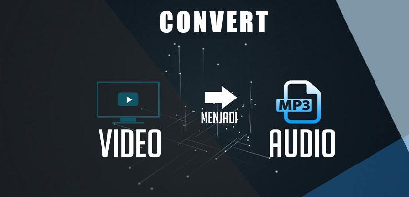 Cara Mengubah Video Menjadi Audio