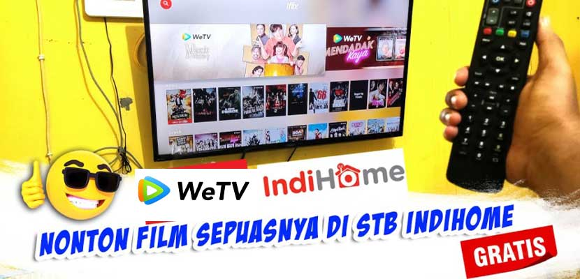 Cara Download WeTV di Indihome Syarat Biaya