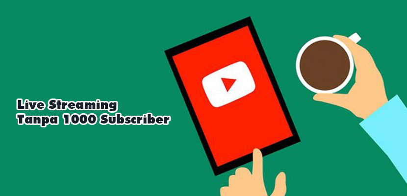 Cara Live Streaming YouTube Tanpa 1000 Subscriber