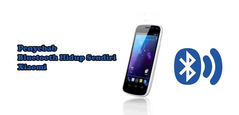 Penyebab Bluetooth Hidup Sendiri Xiaomi