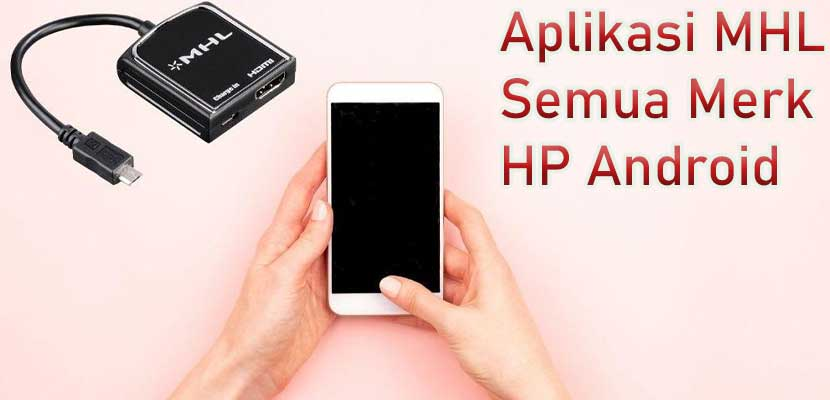 Aplikasi MHL Untuk Semua Merk HP Android