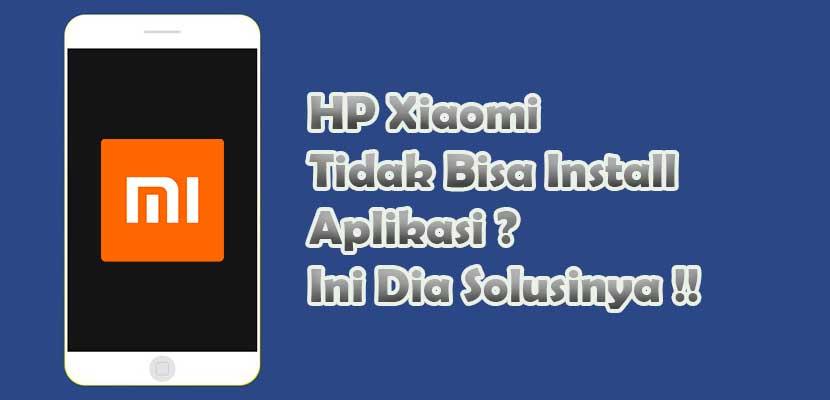 Cara Mengatasi HP Xiaomi Tidak Bisa Install Aplikasi 100% Berhasil!!