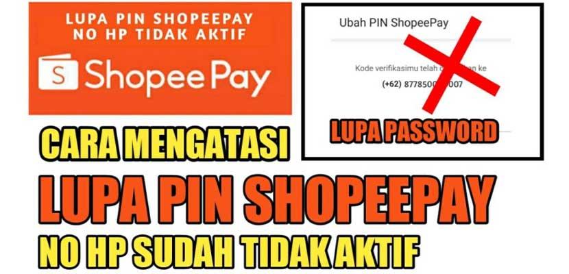 Lupa PIN ShopeePay & Cara Mengatasi Tanpa Nomor HP